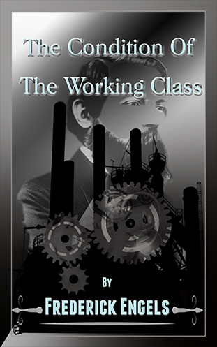 The Condition of the Working Class - Frederick Engels